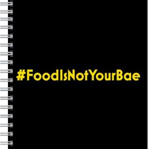 Food Is Not Your Bae Journal